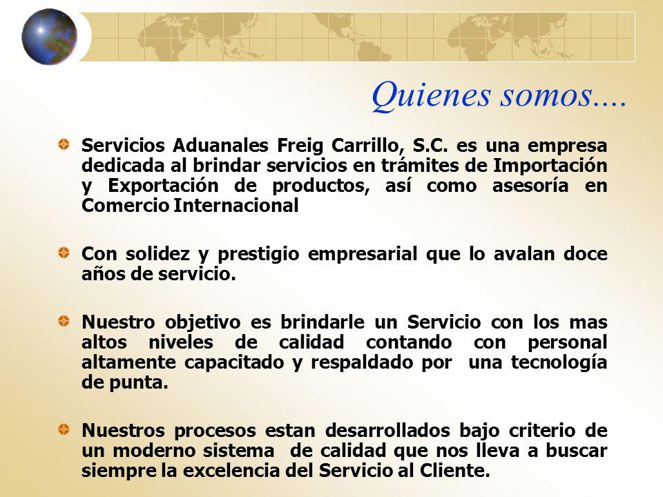 Quienes somos.... Servicios Aduanales Freig Carrillo, S.C. es una empresa dedicada al brindar servicios en trámites de Importación y Exportación de pr