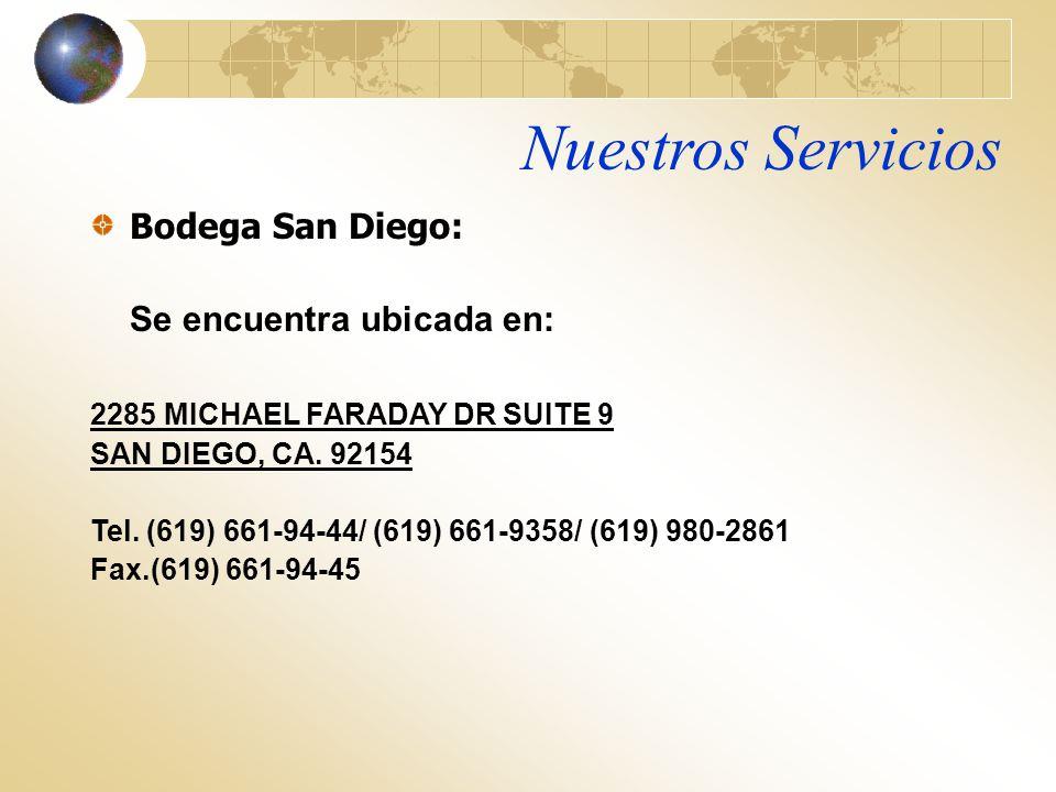 Nuestros Servicios Bodega San Diego: Se encuentra ubicada en: 2285 MICHAEL FARADAY DR SUITE 9 SAN DIEGO, CA. 92154 Tel. (619) 661-94-44/ (619) 661-935