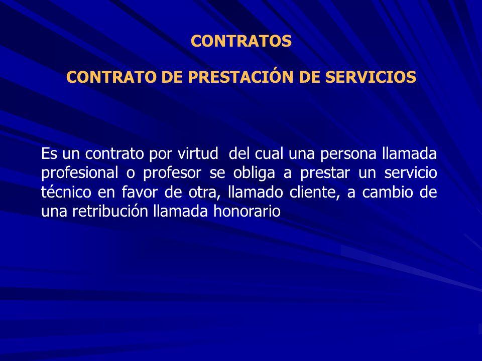 CONTRATO DE PRESTACIÓN DE SERVICIOS CONTRATOS Es un contrato por virtud del cual una persona llamada profesional o profesor se obliga a prestar un ser