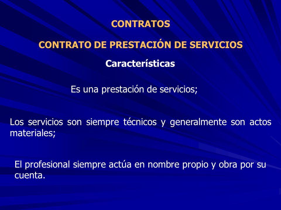 CONTRATO DE PRESTACIÓN DE SERVICIOS CONTRATOS Es una prestación de servicios; Características Los servicios son siempre técnicos y generalmente son ac