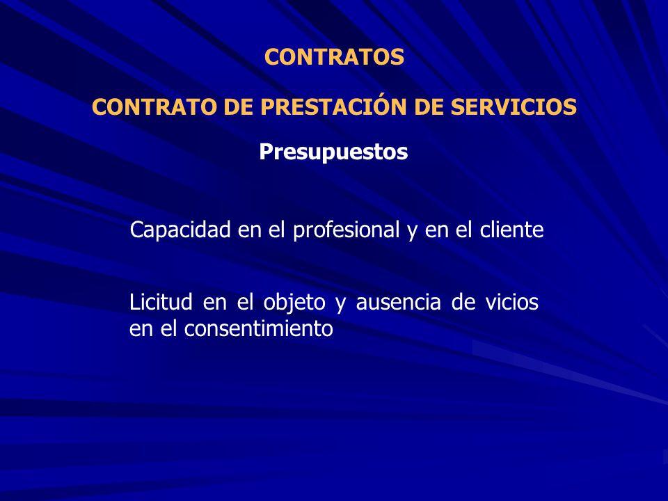 CONTRATO DE PRESTACIÓN DE SERVICIOS CONTRATOS Capacidad en el profesional y en el cliente Presupuestos Licitud en el objeto y ausencia de vicios en el