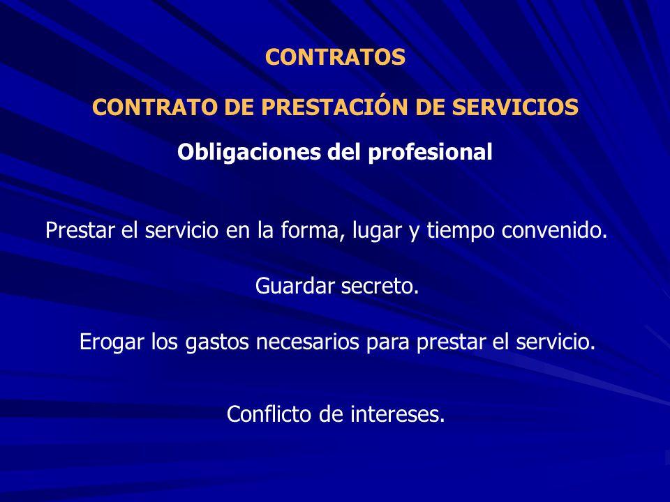 CONTRATO DE PRESTACIÓN DE SERVICIOS CONTRATOS Prestar el servicio en la forma, lugar y tiempo convenido. Obligaciones del profesional Guardar secreto.