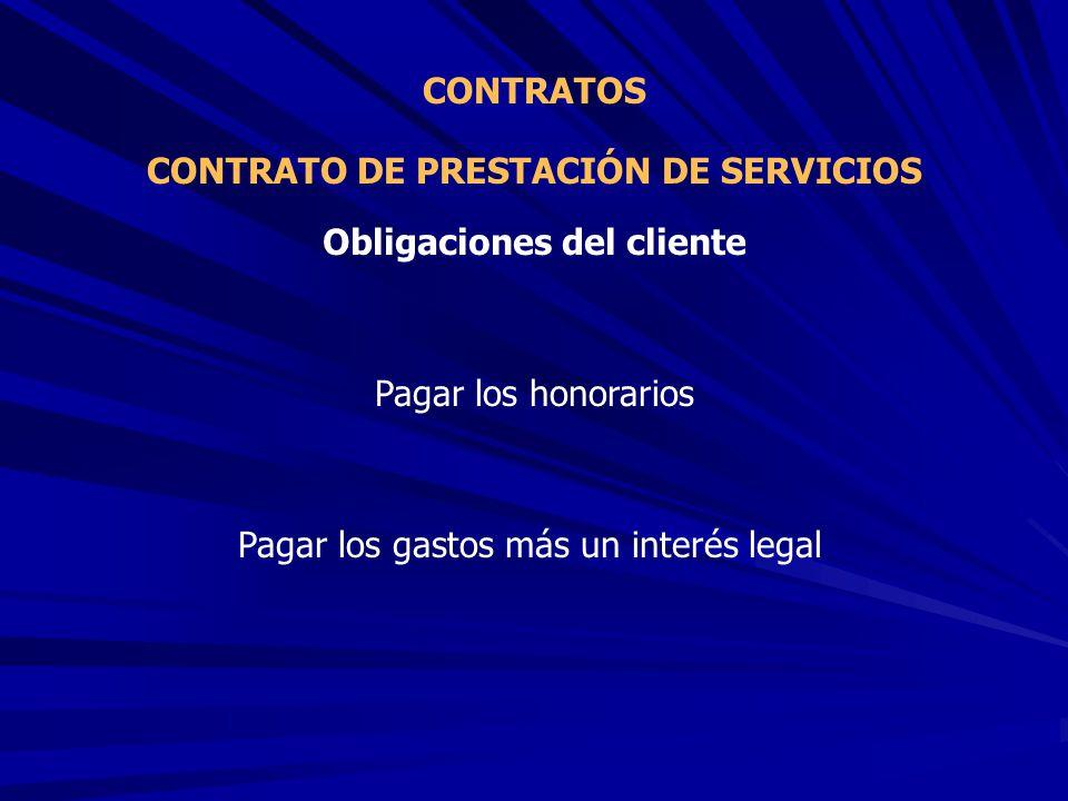 CONTRATO DE PRESTACIÓN DE SERVICIOS CONTRATOS Pagar los honorarios Obligaciones del cliente Pagar los gastos más un interés legal