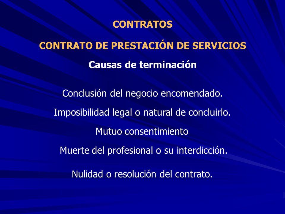 CONTRATO DE PRESTACIÓN DE SERVICIOS CONTRATOS Conclusión del negocio encomendado. Causas de terminación Imposibilidad legal o natural de concluirlo. M