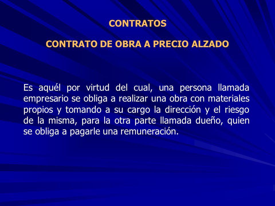 CONTRATO DE OBRA A PRECIO ALZADO CONTRATOS Es aquél por virtud del cual, una persona llamada empresario se obliga a realizar una obra con materiales p