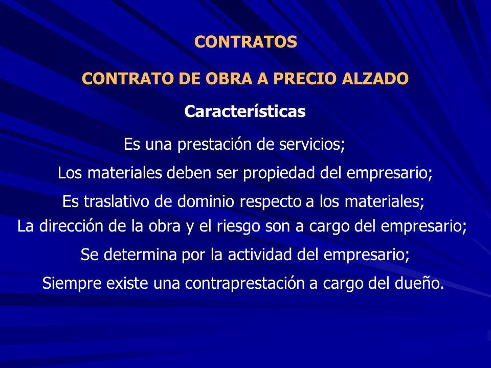 CONTRATO DE OBRA A PRECIO ALZADO CONTRATOS Es una prestación de servicios; Características Los materiales deben ser propiedad del empresario; Se deter