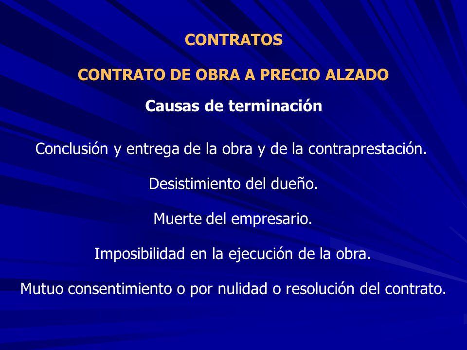 CONTRATO DE OBRA A PRECIO ALZADO CONTRATOS Conclusión y entrega de la obra y de la contraprestación. Causas de terminación Desistimiento del dueño. Mu