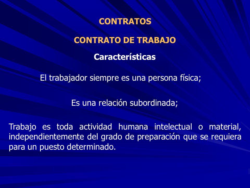 CONTRATO DE TRABAJO CONTRATOS El trabajador siempre es una persona física; Características Es una relación subordinada; Trabajo es toda actividad huma
