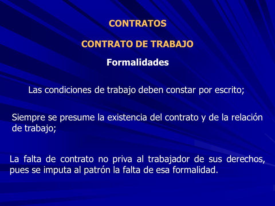 CONTRATO DE TRABAJO CONTRATOS Las condiciones de trabajo deben constar por escrito; Formalidades Siempre se presume la existencia del contrato y de la