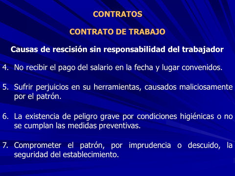 CONTRATO DE TRABAJO CONTRATOS Causas de rescisión sin responsabilidad del trabajador 4.No recibir el pago del salario en la fecha y lugar convenidos.