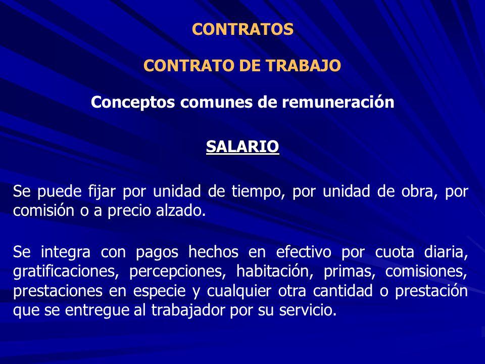 CONTRATO DE TRABAJO CONTRATOS Conceptos comunes de remuneración SALARIO Se puede fijar por unidad de tiempo, por unidad de obra, por comisión o a prec