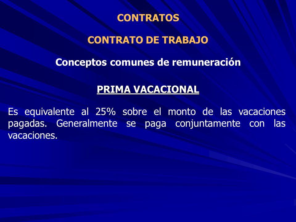 CONTRATO DE TRABAJO CONTRATOS Conceptos comunes de remuneración PRIMA VACACIONAL Es equivalente al 25% sobre el monto de las vacaciones pagadas. Gener