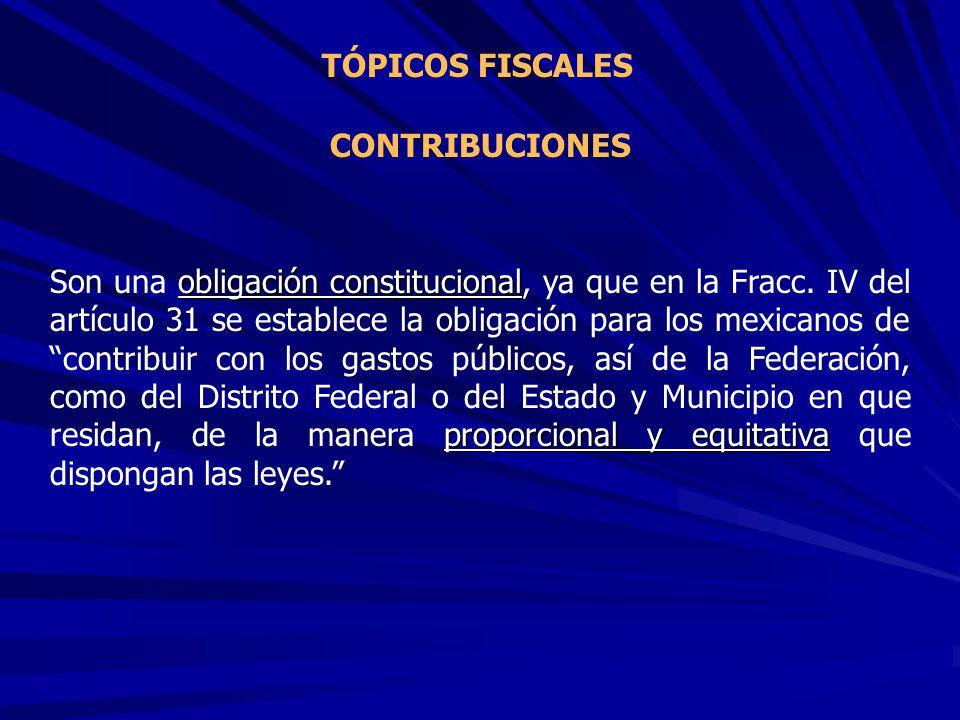 CONTRIBUCIONES obligación constitucional proporcional y equitativa Son una obligación constitucional, ya que en la Fracc. IV del artículo 31 se establ