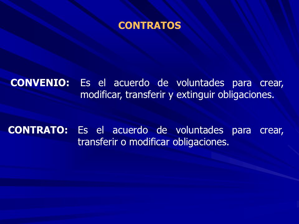 CONTRATOS CONVENIO: CONTRATO: Es el acuerdo de voluntades para crear, modificar, transferir y extinguir obligaciones. Es el acuerdo de voluntades para