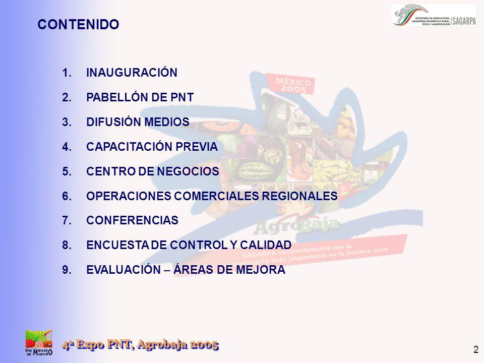 4 a Expo PNT, Agrobaja 2005 2 CONTENIDO 1.INAUGURACIÓN 2.PABELLÓN DE PNT 3.DIFUSIÓN MEDIOS 4.CAPACITACIÓN PREVIA 5.CENTRO DE NEGOCIOS 6.OPERACIONES CO