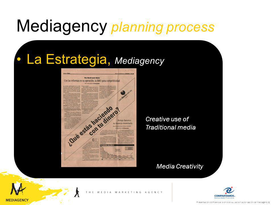 Presentación confidencial prohibido su uso sin autorización de Mediagency® Mediagency planning process La Estrategia, Mediagency Media Creativity Inventing new media