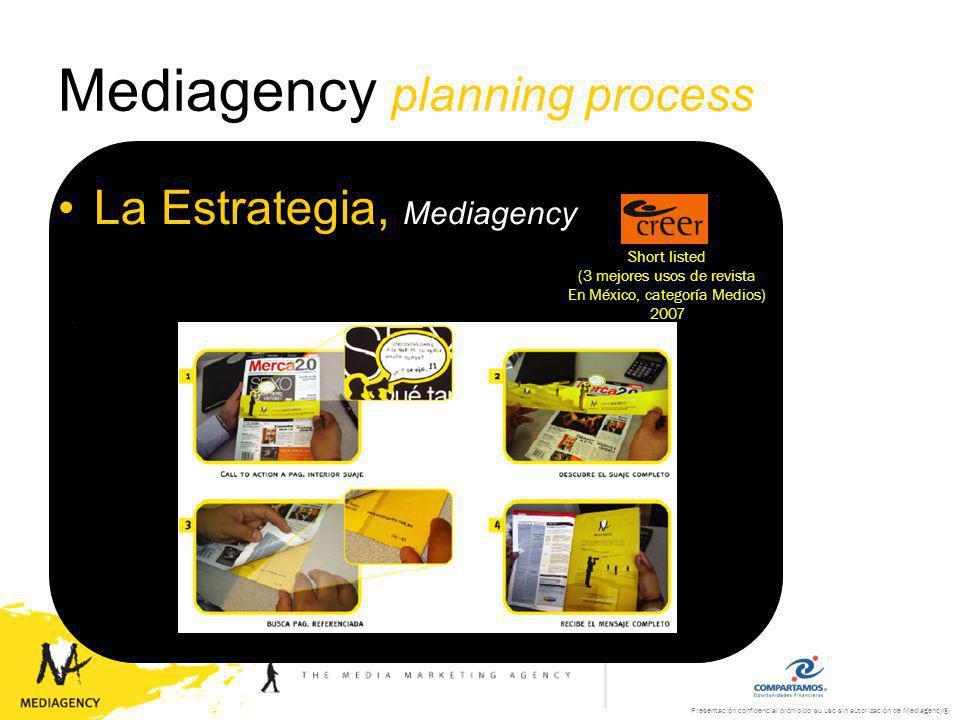 Presentación confidencial prohibido su uso sin autorización de Mediagency® Mediagency planning process La Estrategia, Mediagency Media Creativity Short listed (5 mejores usos de revista A nivel mundial) 2003
