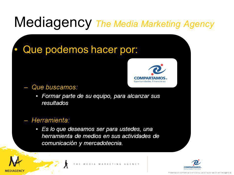 Presentación confidencial prohibido su uso sin autorización de Mediagency® Mediagency planning process ROI, el compromiso –Que buscamos: Ser la agencia que le brinde Retorno de Inversión.