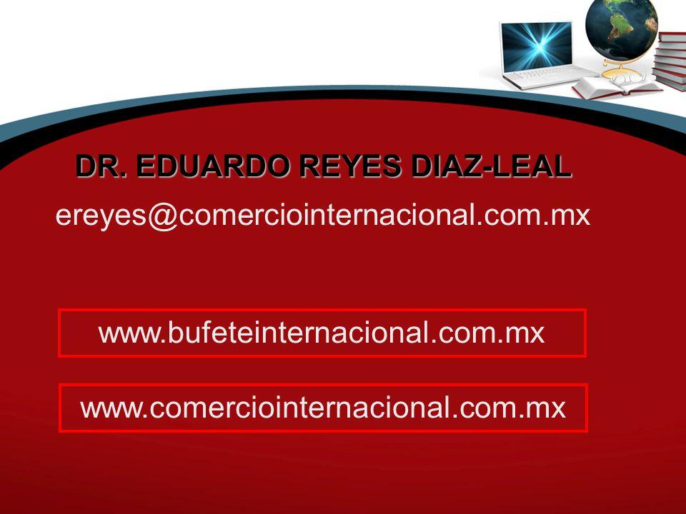 DR. EDUARDO REYES DIAZ-LEAL ereyes@comerciointernacional.com.mx www.bufeteinternacional.com.mx www.comerciointernacional.com.mx