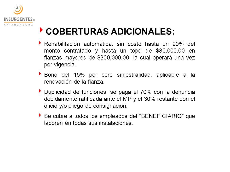 COBERTURAS ADICIONALES: Rehabilitación automática: sin costo hasta un 20% del monto contratado y hasta un tope de $80,000.00 en fianzas mayores de $30