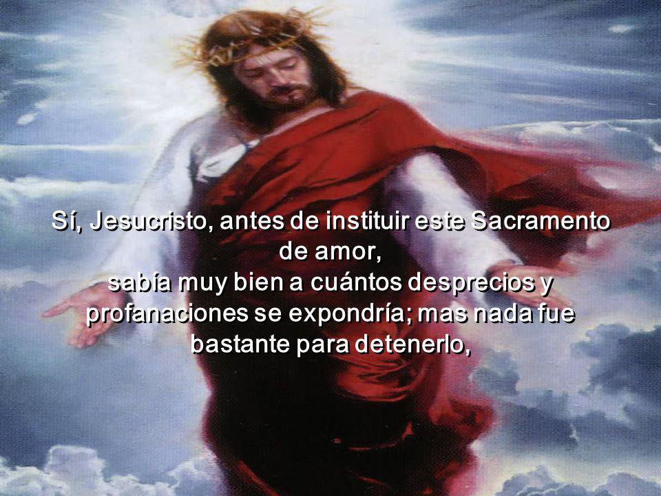 «Sabiendo muy bien que se acercaba el tiempo de volver al Padre; no pudo resignarse a dejarnos solos en la tierra y en medio de tantos enemigos afanos