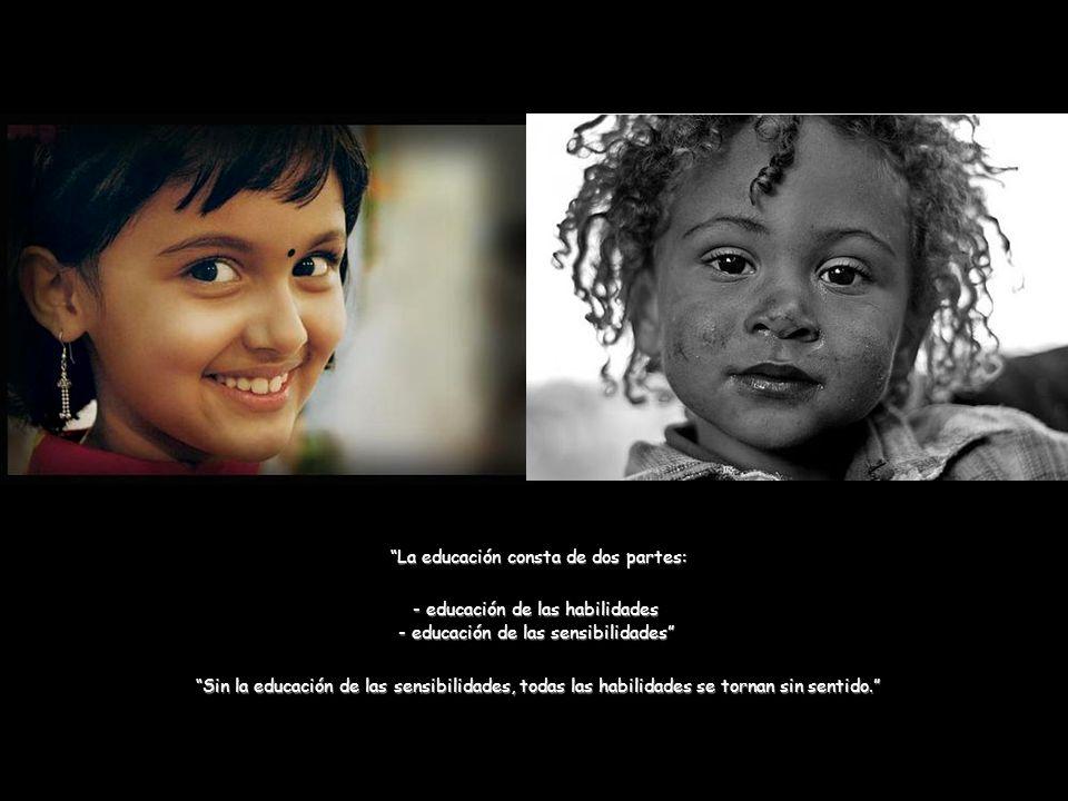 La primera tarea de la educación es enseñar a ver. Los niños a través de los ojos tienen el primer contacto con la belleza y fascinación del mundo...