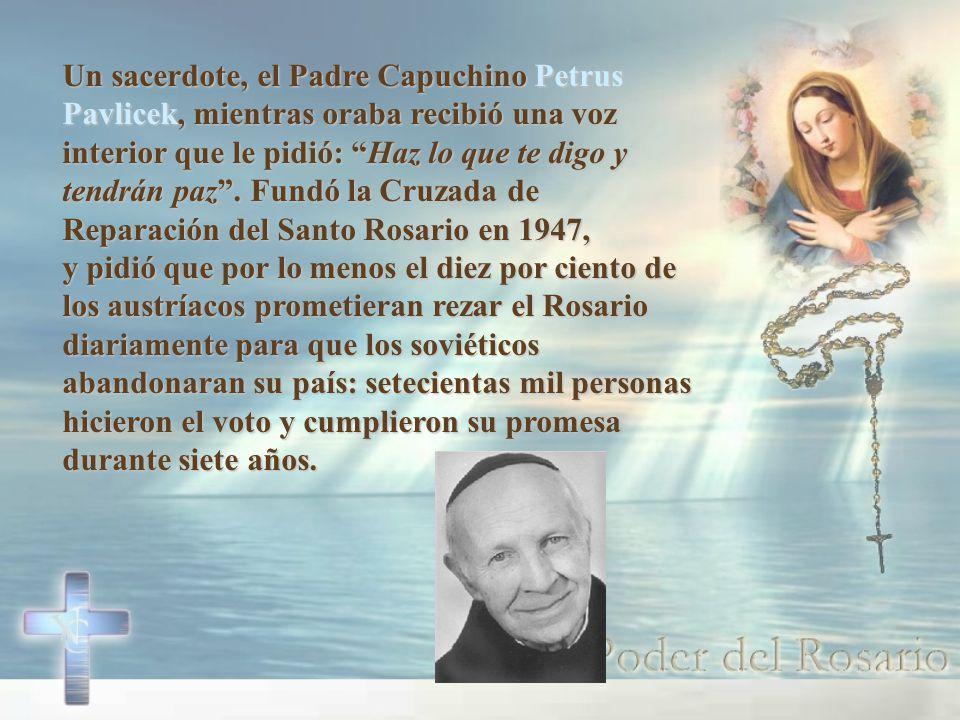 Un sacerdote, el Padre Capuchino Petrus Pavlicek, mientras oraba recibió una voz interior que le pidió: Haz lo que te digo y tendrán paz.
