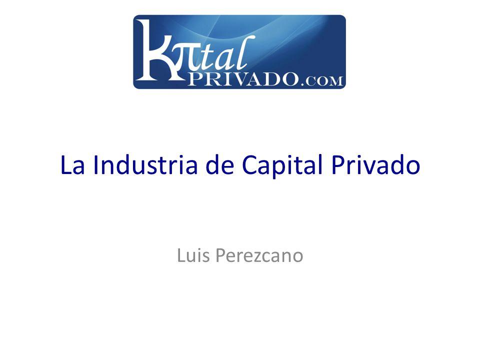 La Industria de Capital Privado Luis Perezcano