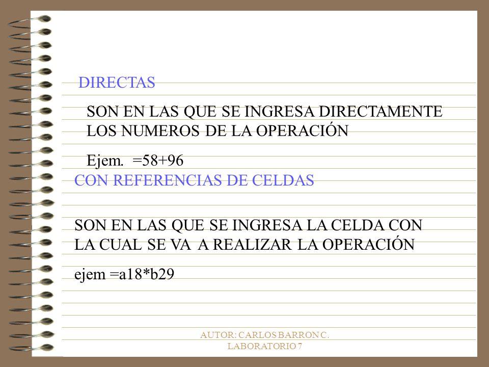 AUTOR: CARLOS BARRON C. LABORATORIO 7 DIRECTAS SON EN LAS QUE SE INGRESA DIRECTAMENTE LOS NUMEROS DE LA OPERACIÓN Ejem. =58+96 CON REFERENCIAS DE CELD