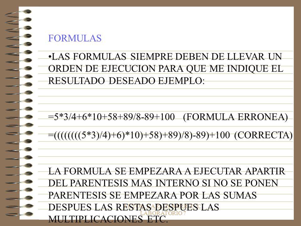 AUTOR: CARLOS BARRON C. LABORATORIO 7 FORMULAS LAS FORMULAS SIEMPRE DEBEN DE LLEVAR UN ORDEN DE EJECUCION PARA QUE ME INDIQUE EL RESULTADO DESEADO EJE