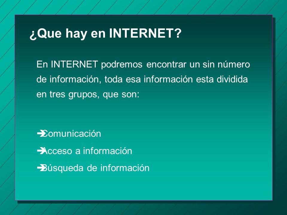 INTERNET: Es una red de redes, esto quiere decir que es la red que conecta al mayor número de redes en el mundo ya que aproximadamente existen 1000 millones de computadoras conectadas en todo el mundo.