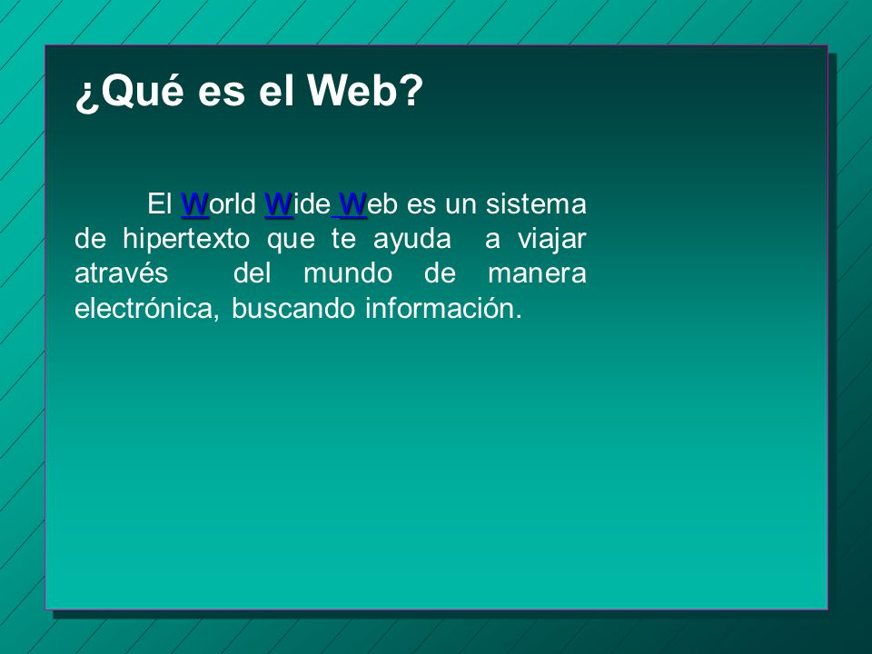 ¿QUE NECESITO PARA CONECTARME A INTERNET? Un proveedor de servicio (conexión) Una computadora (terminal) Un módem Un software (visor del Web) Un nombr