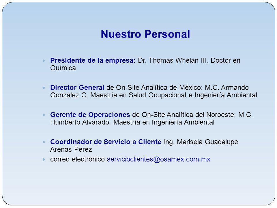 Nuestro Personal Presidente de la empresa: Dr. Thomas Whelan III. Doctor en Química Director General de On-Site Analítica de México: M.C. Armando Gonz