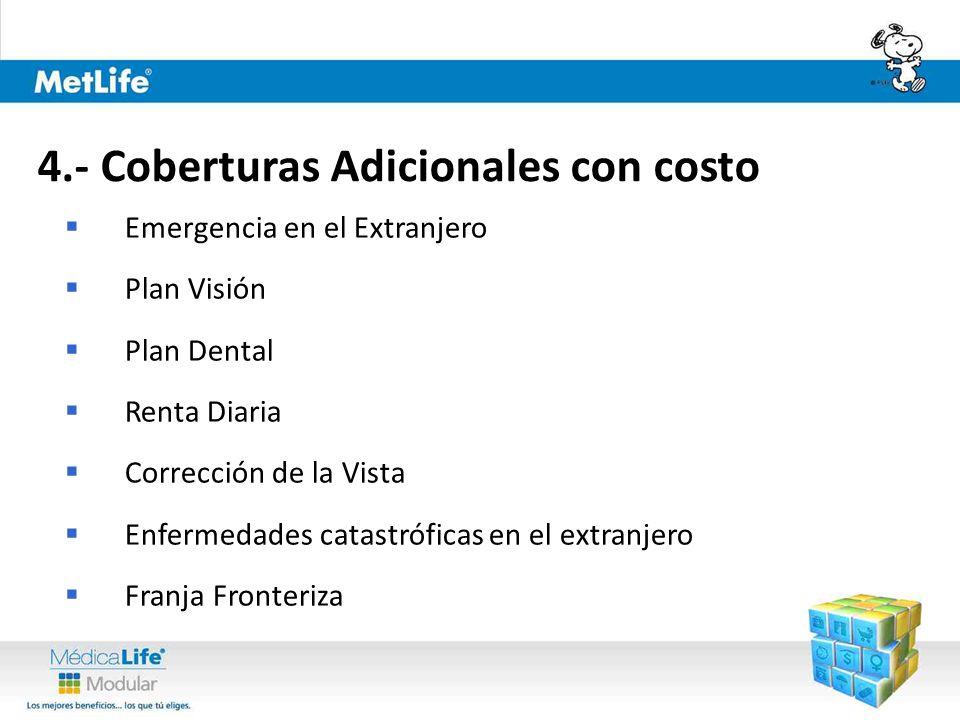 Emergencia en el Extranjero Plan Visión Plan Dental Renta Diaria Corrección de la Vista Enfermedades catastróficas en el extranjero Franja Fronteriza 4.- Coberturas Adicionales con costo