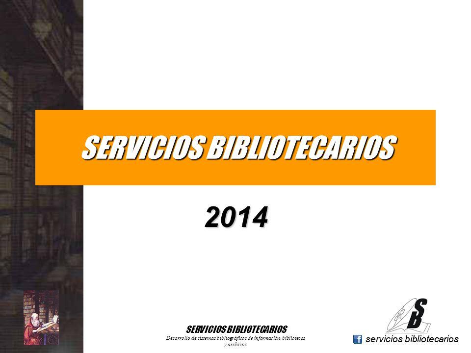 www.geocities.com/serviciosbibliotecarios servicios bibliotecarios SERVICIOS BIBLIOTECARIOS 2014 Desarrollo de sistemas bibliográficos de información,
