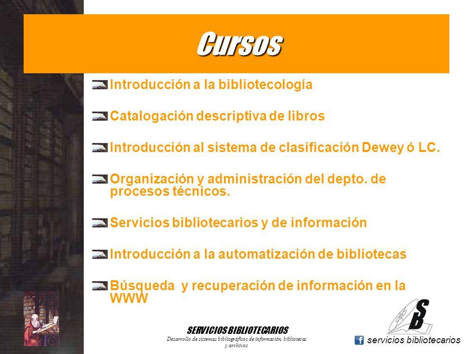 www.geocities.com/serviciosbibliotecarios servicios bibliotecarios SERVICIOS BIBLIOTECARIOS Desarrollo de sistemas bibliográficos de información, bibliotecas y archivos Bases de datos SIABUCLogicatCDS/ISISAlephAltairAlexandria