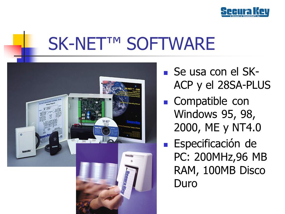 SK-NET SOFTWARE Se usa con el SK- ACP y el 28SA-PLUS Compatible con Windows 95, 98, 2000, ME y NT4.0 Especificación de PC: 200MHz,96 MB RAM, 100MB Disco Duro