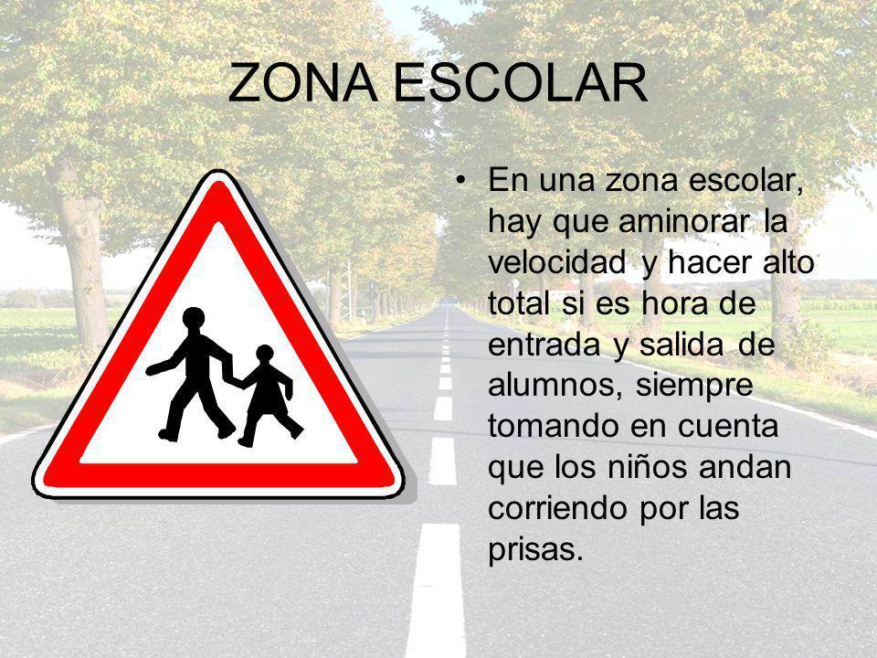 ZONA ESCOLAR En una zona escolar, hay que aminorar la velocidad y hacer alto total si es hora de entrada y salida de alumnos, siempre tomando en cuent