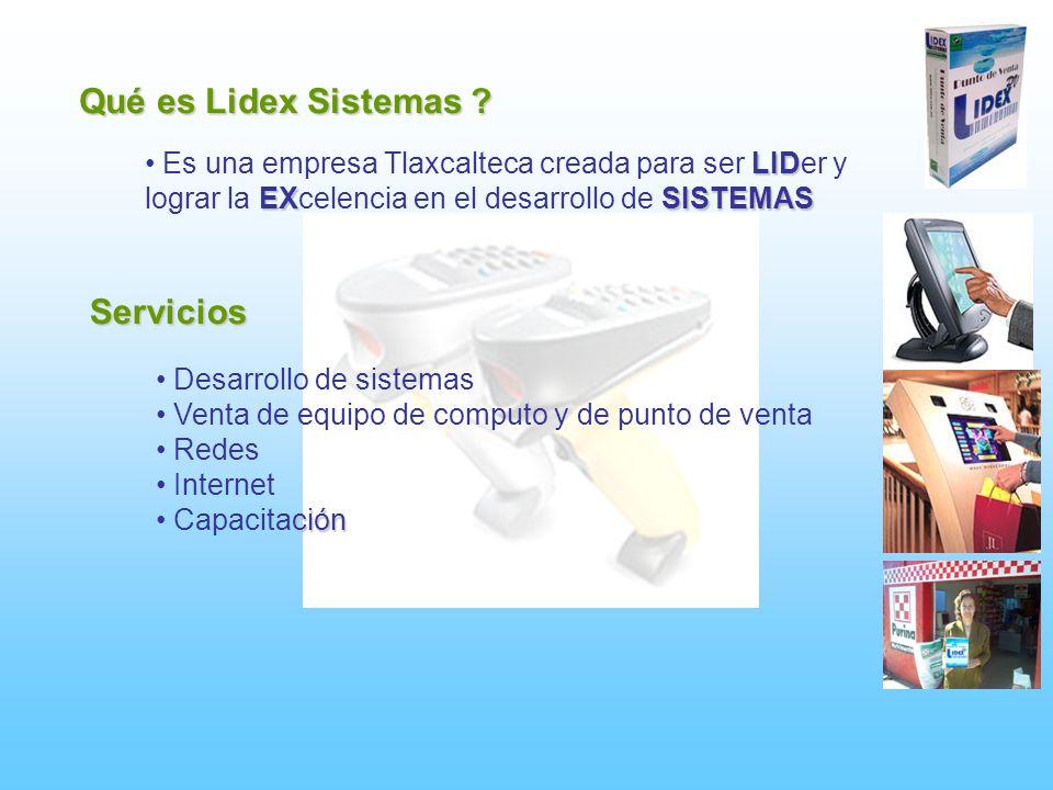 Qué es Lidex Sistemas ? LID Es una empresa Tlaxcalteca creada para ser LIDer y EXSISTEMAS lograr la EXcelencia en el desarrollo de SISTEMAS Servicios