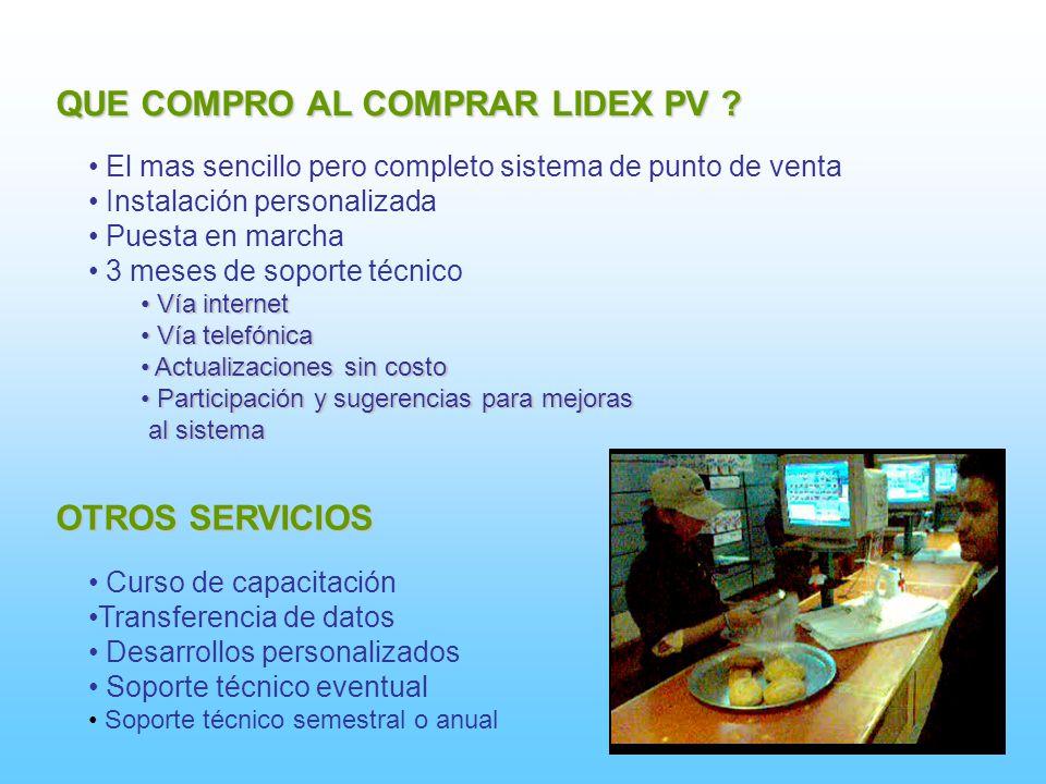 QUE COMPRO AL COMPRAR LIDEX PV ? El mas sencillo pero completo sistema de punto de venta Instalación personalizada Puesta en marcha 3 meses de soporte