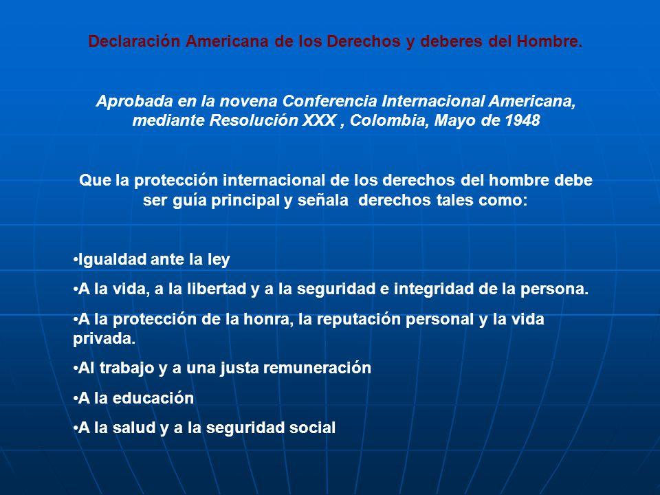 Declaración Americana de los Derechos y deberes del Hombre. Aprobada en la novena Conferencia Internacional Americana, mediante Resolución XXX, Colomb