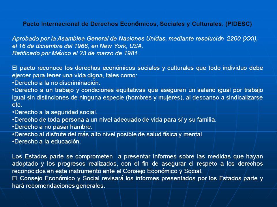 Pacto Internacional de Derechos Econ ó micos, Sociales y Culturales. (PIDESC) Aprobado por la Asamblea General de Naciones Unidas, mediante resoluci ó
