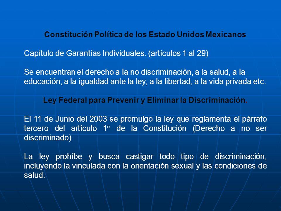 Constitución Política de los Estado Unidos Mexicanos Capítulo de Garantías Individuales. (artículos 1 al 29) Se encuentran el derecho a la no discrimi