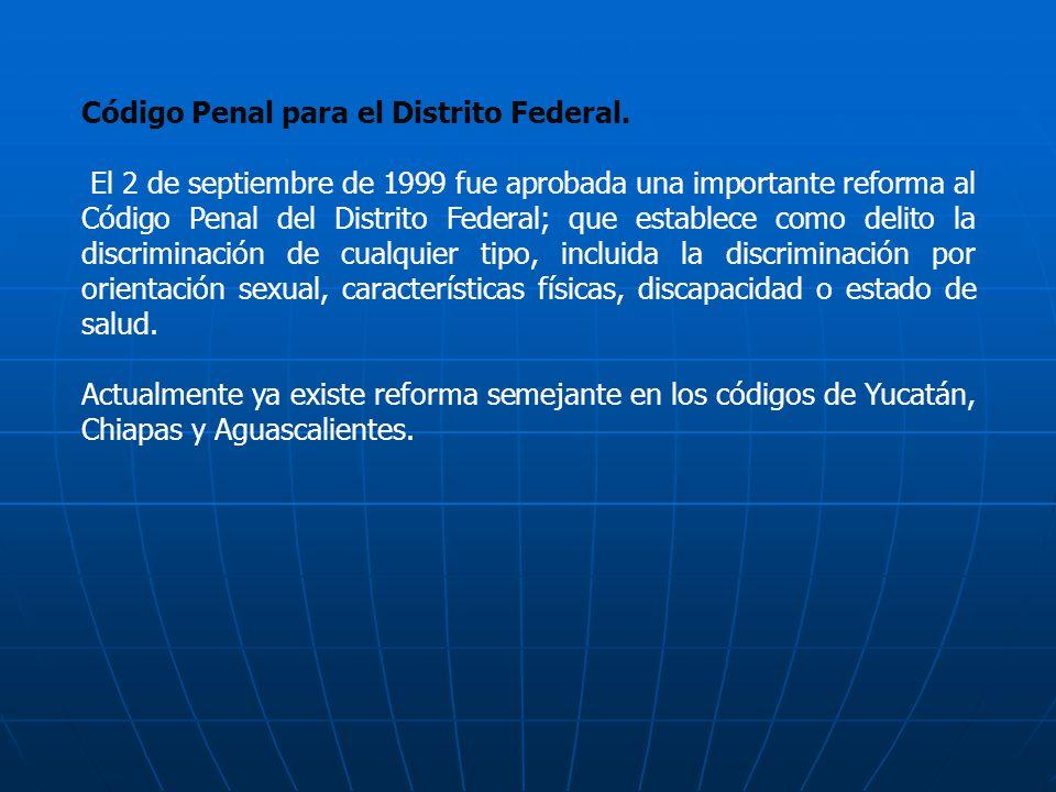 Código Penal para el Distrito Federal. El 2 de septiembre de 1999 fue aprobada una importante reforma al Código Penal del Distrito Federal; que establ