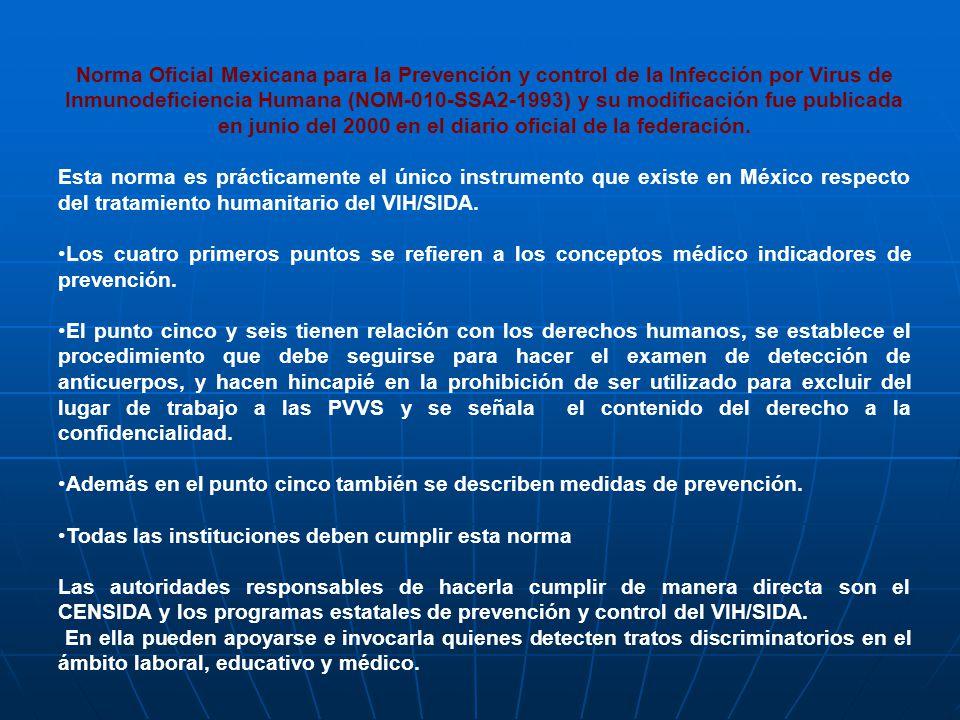 Norma Oficial Mexicana para la Prevención y control de la Infección por Virus de Inmunodeficiencia Humana (NOM-010-SSA2-1993) y su modificación fue pu