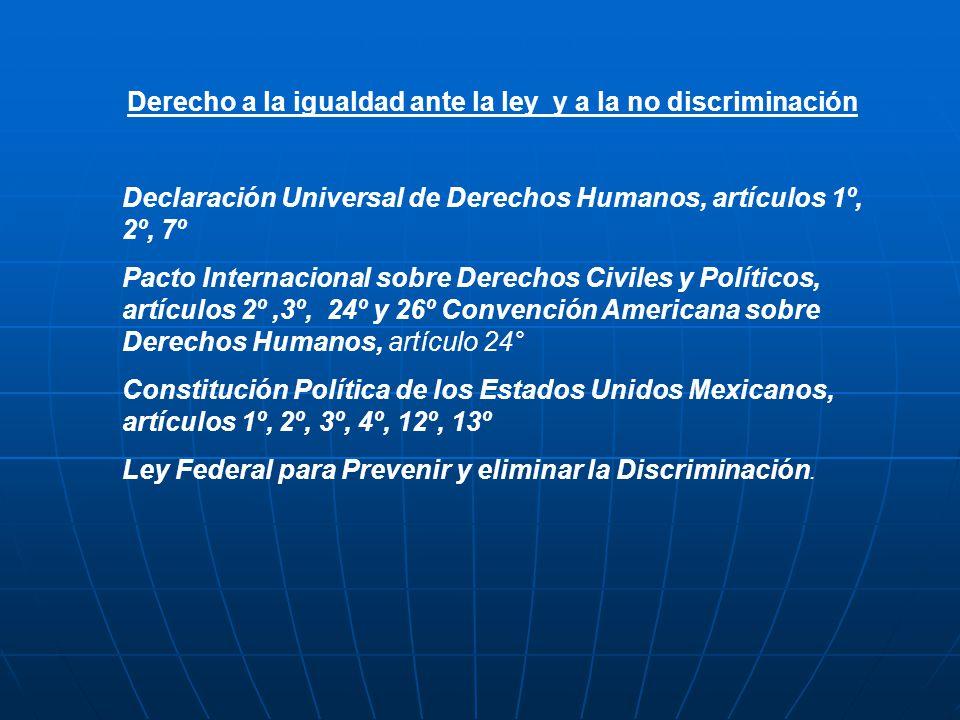 Derecho a la igualdad ante la ley y a la no discriminación Declaración Universal de Derechos Humanos, artículos 1º, 2º, 7º Pacto Internacional sobre D