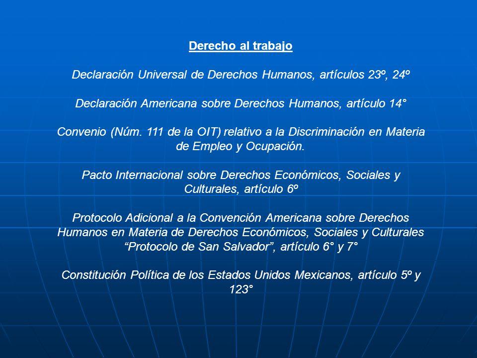 Derecho al trabajo Declaración Universal de Derechos Humanos, artículos 23º, 24º Declaración Americana sobre Derechos Humanos, artículo 14° Convenio (