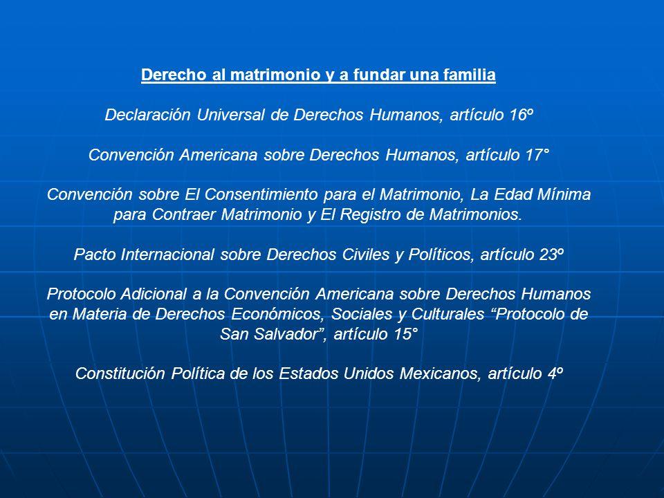 Derecho al matrimonio y a fundar una familia Declaración Universal de Derechos Humanos, artículo 16º Convención Americana sobre Derechos Humanos, artí