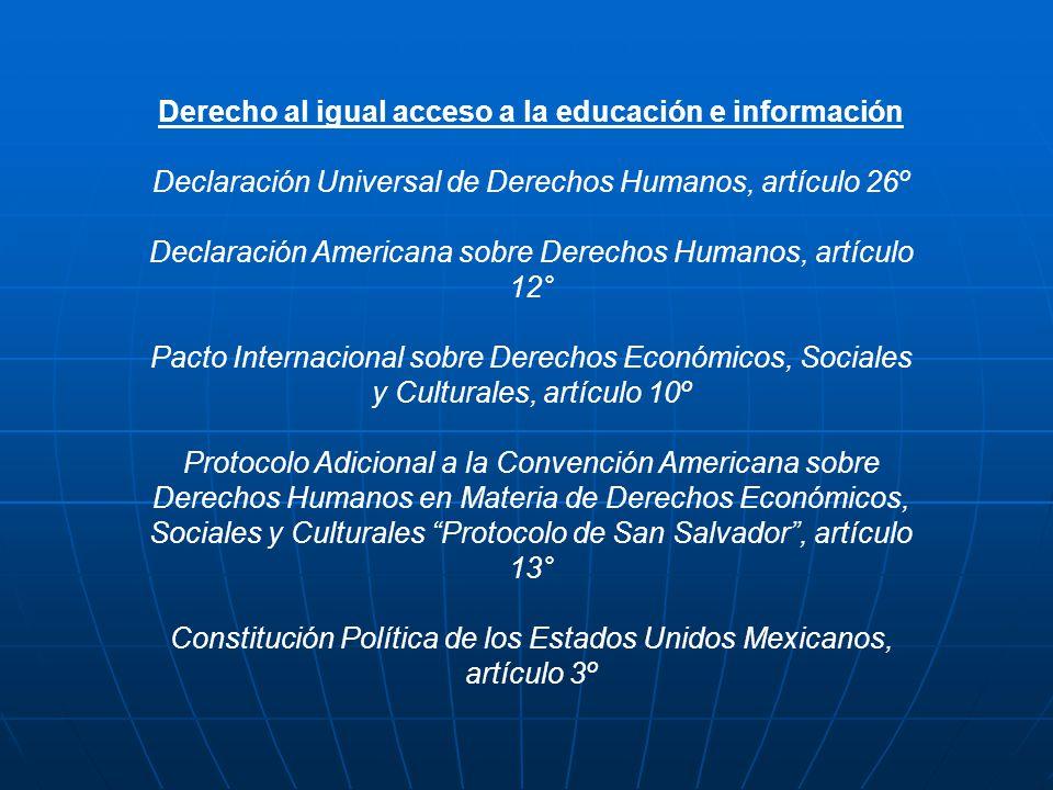Derecho al igual acceso a la educación e información Declaración Universal de Derechos Humanos, artículo 26º Declaración Americana sobre Derechos Huma