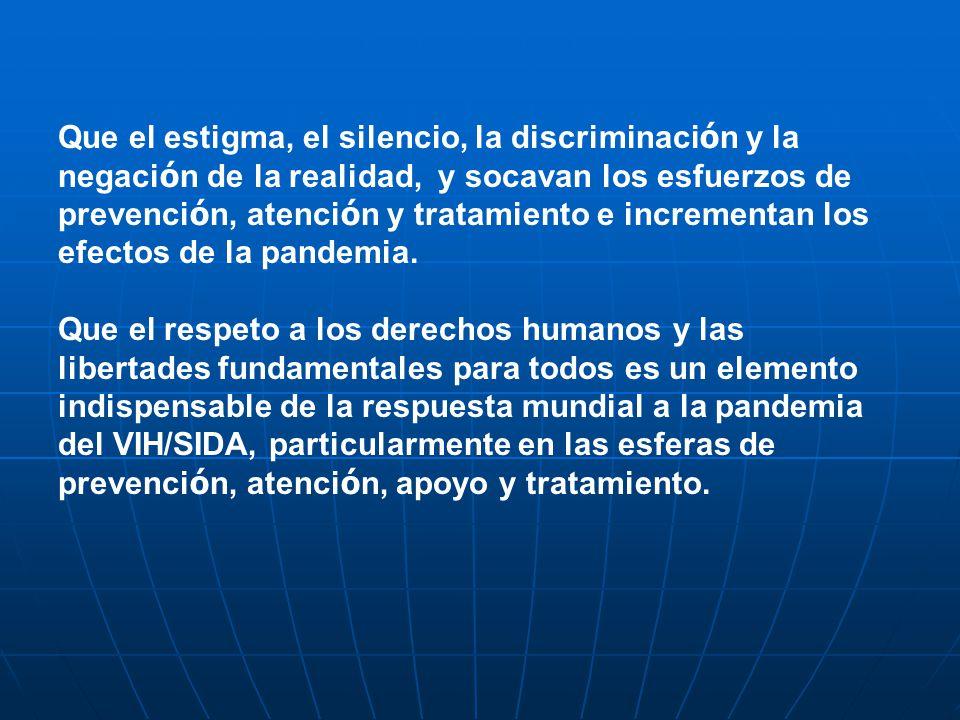Que el respeto a los derechos humanos y las libertades fundamentales reduce la vulnerabilidad al VIH/SIDA y evita el estigma y la discriminaci ó n de las personas que viven con VIH/SIDA.